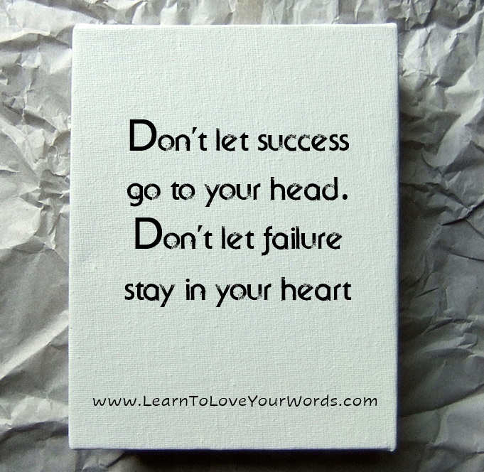 Don't let failure stay in your heart